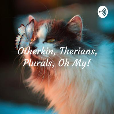 Otherkin, Therians, Plurals, Oh My! - An Alterhuman Podcast