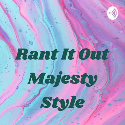 Rant It Out Majesty Style