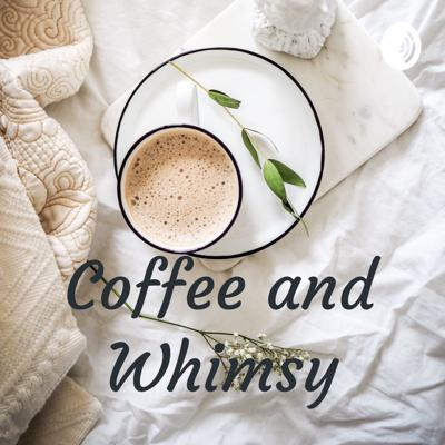 Coffee and Whimsy