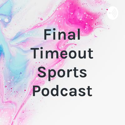 Final Timeout Sports Podcast