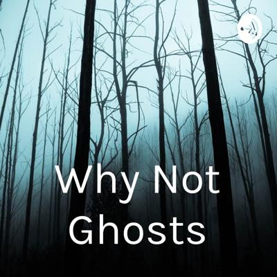Why Not Ghosts