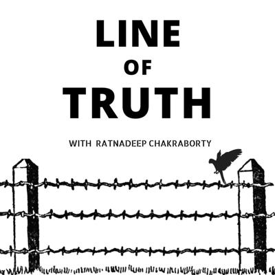 Truth neither has a boundary nor can be restricted to one! We are chasing truth, one story at a time.   The 'Line of Truth' is a podcast series hosted by the Journalist and Columnist, Ratnadeep Chakraborty. The show takes on a public policy or an issue affecting the country every episode and dissects it with analysis from the panel of experts on the show. The listeners are free to derive their own conclusion and find their truth.