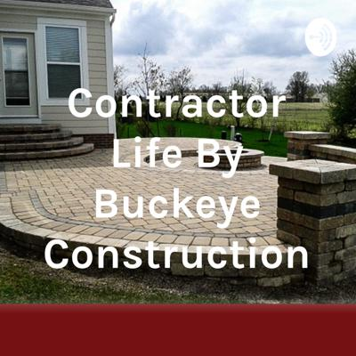 Contractor Life By Buckeye Construction