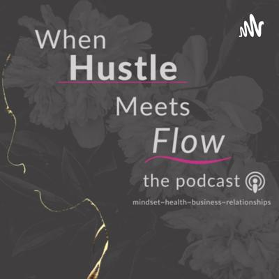 When Hustle Meets Flow- The Podcast