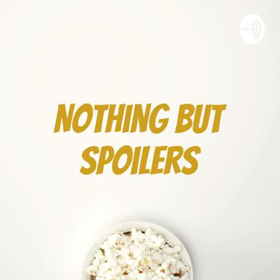 Nothing But Spoilers