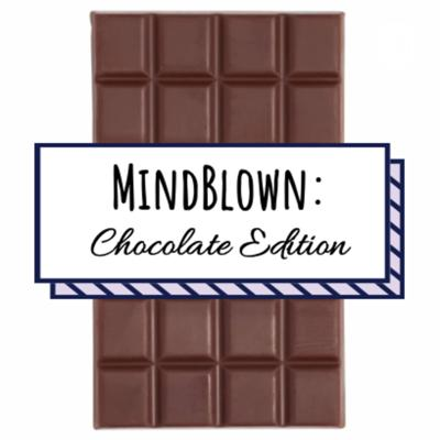 MindBlown: Chocolate Edition
