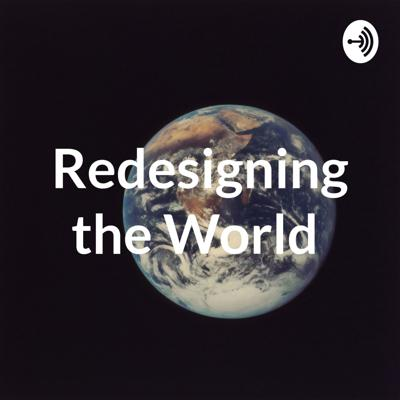 Redesigning the World