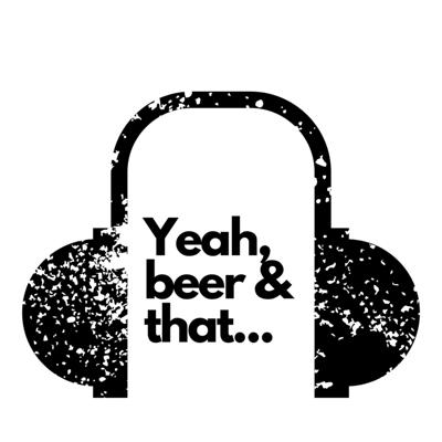 Yeah, beer and that...