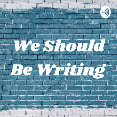 We Should Be Writing