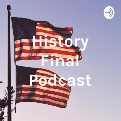 Cover art for HISTORY FINAL PODCAST
