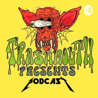 Trashmouth Presents Podcast