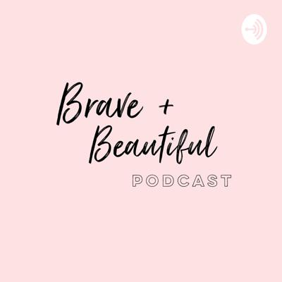 Brave and Beautiful Podcast