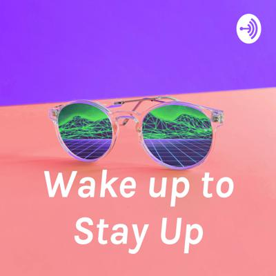 Wake up to Stay Up
