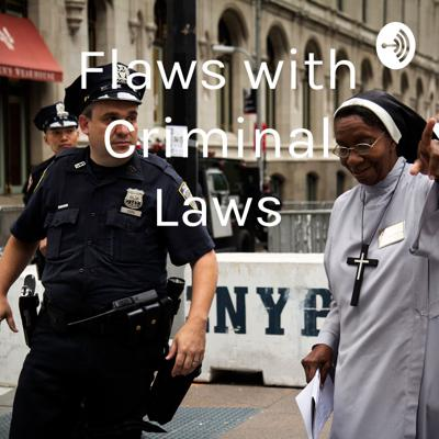 Flaws with Criminal Laws