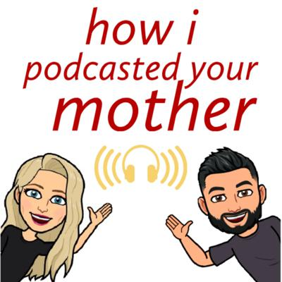 How I Podcasted Your Mother