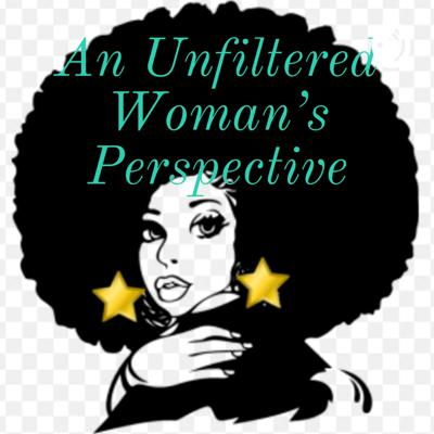 An Unfiltered Woman's Perspective