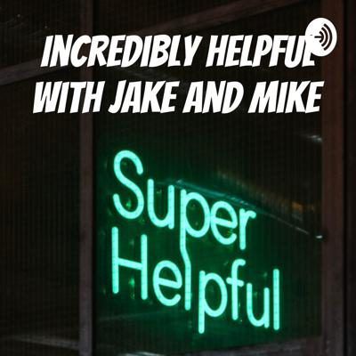 Incredibly helpful with Jake and Mike