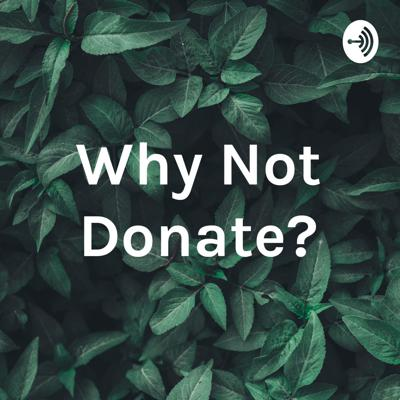 Why Not Donate?
