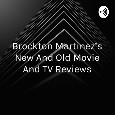 Brockton Martinez's New And Old Movie And TV Reviews