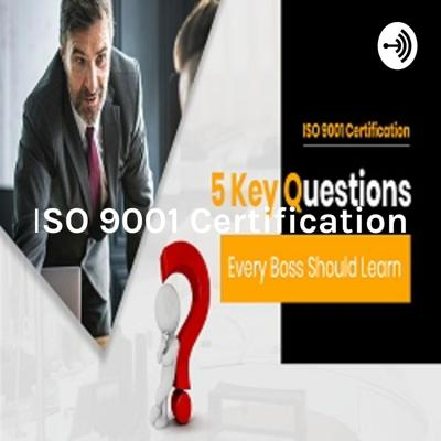 ISO 9001 Certification: 5 Key Questions Every Boss Should Learn
