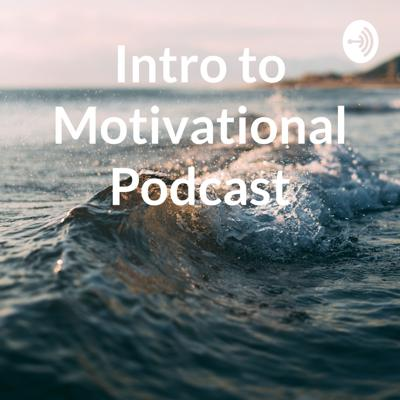 Intro to Motivational Podcast