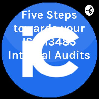 Five Steps towards your ISO 13485 Internal Audits