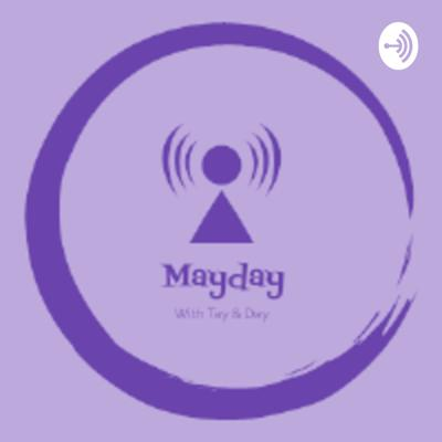 Mayday With Tay & Day
