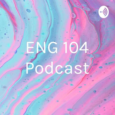 ENG 104 Podcast
