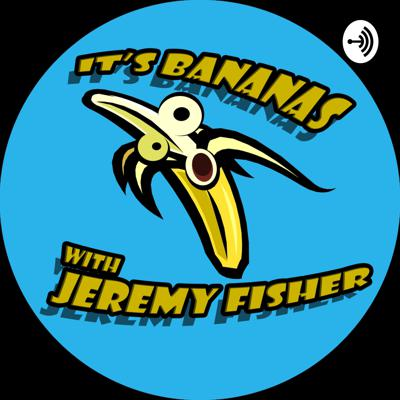 It's Bananas with Jeremy Fisher