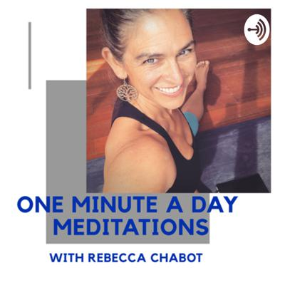 One Minute A Day Meditations with Rebecca Chabot