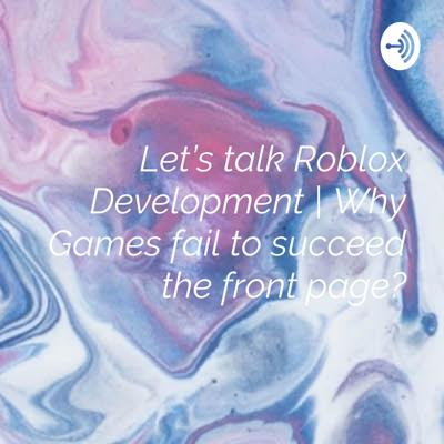 Let's talk Roblox Development   Why Games fail to succeed the front page?