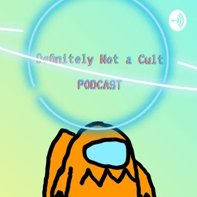 Definitely Not A Cult Podcast