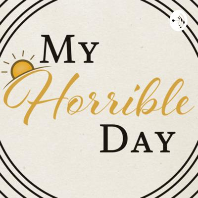My Horrible Day