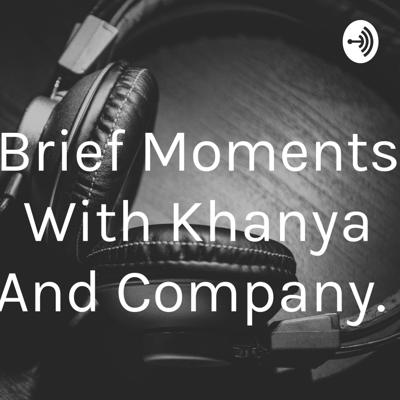 Brief Moments With Khanya And Company.