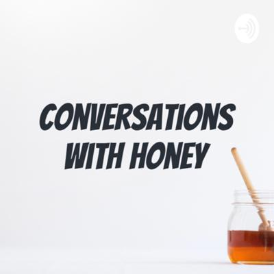 Conversations With Honey