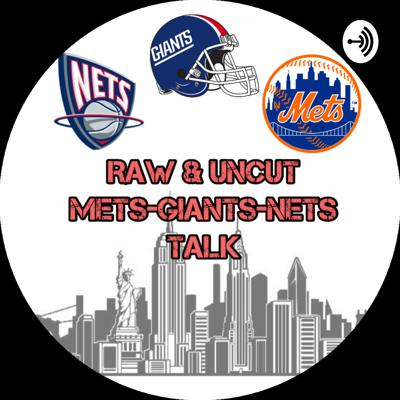 Raw And Uncut: Mets-Giants-Nets Talk