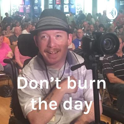 Don't burn the day