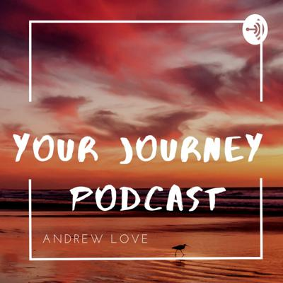 Yur Journey with Andrew Love Podcast
