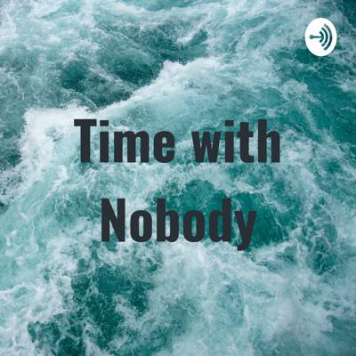Time with Nobody
