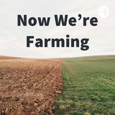 Now We're Farming