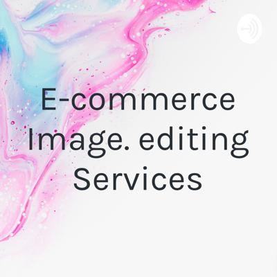 E-commerce Image. editing Services