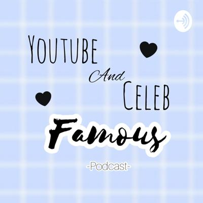 Youtube And Celeb Famous Podcast