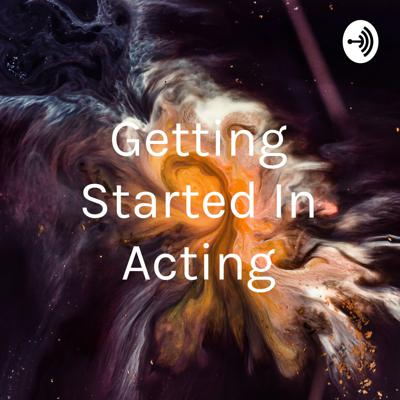 Getting Started In Acting
