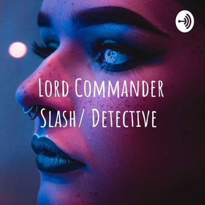Lord Commander Slash/ Detective