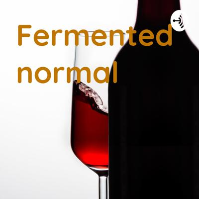 Fermented normal: when someone spends too much time alone, and their normal becomes intoxicating and not normal at all.