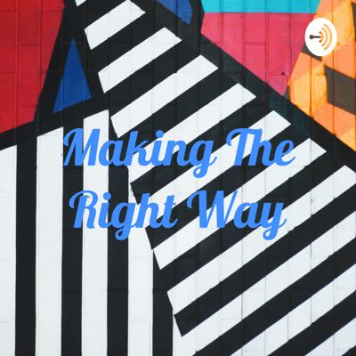 Making The Right Way