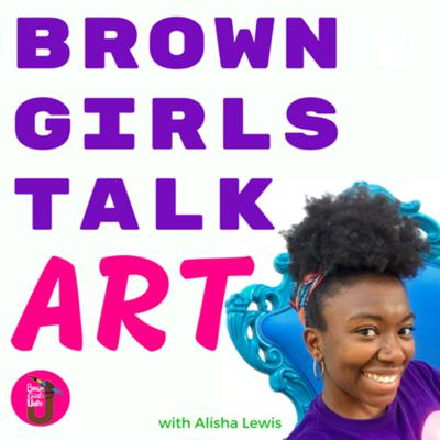 Brown Girls Talk Art