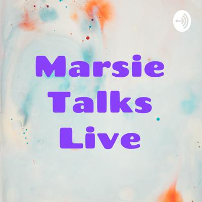 Marsie Talks Live