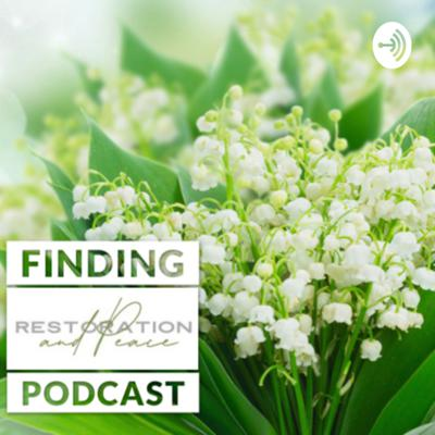 Finding Restoration & Peace