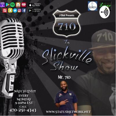 The 710 to Slickville Show Podcast